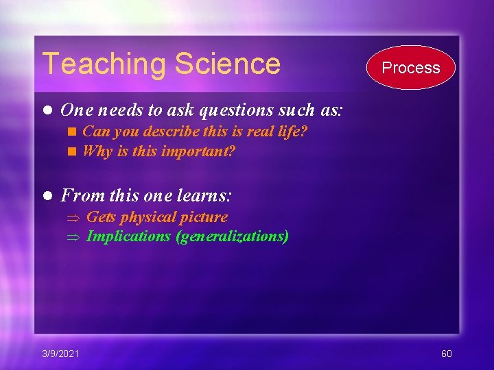 Teaching Science l One needs to ask questions such as: n n l Process