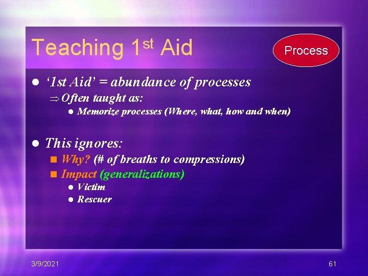 Teaching 1 st Aid l Process ' 1 st Aid' = abundance of processes