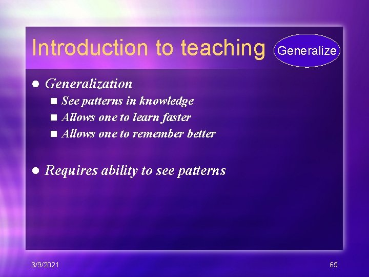 Introduction to teaching l Generalize Generalization See patterns in knowledge n Allows one to