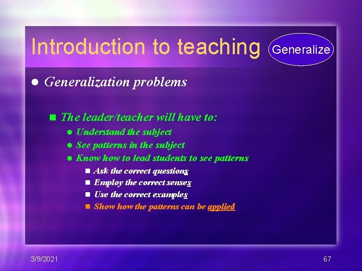 Introduction to teaching l Generalize Generalization problems n The leader/teacher will have to: Understand