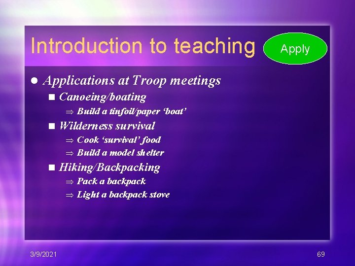 Introduction to teaching l Apply Applications at Troop meetings n Canoeing/boating Build a tinfoil/paper