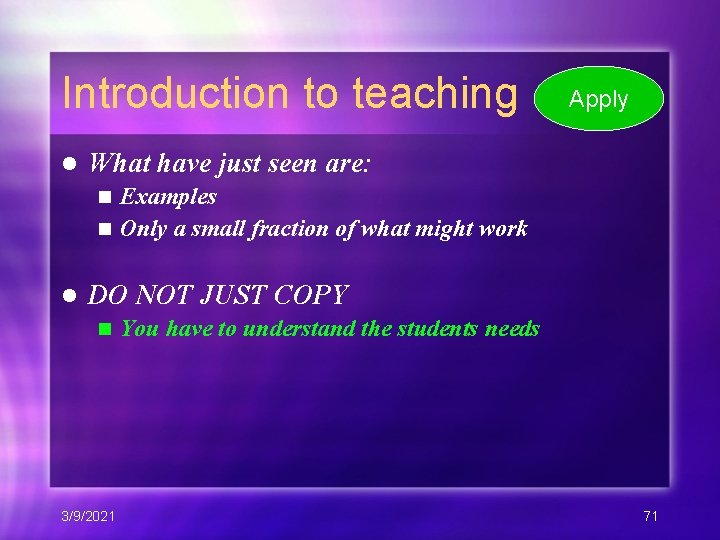 Introduction to teaching l Apply What have just seen are: Examples n Only a