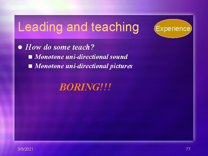Leading and teaching l Experience How do some teach? Monotone uni-directional sound n Monotone