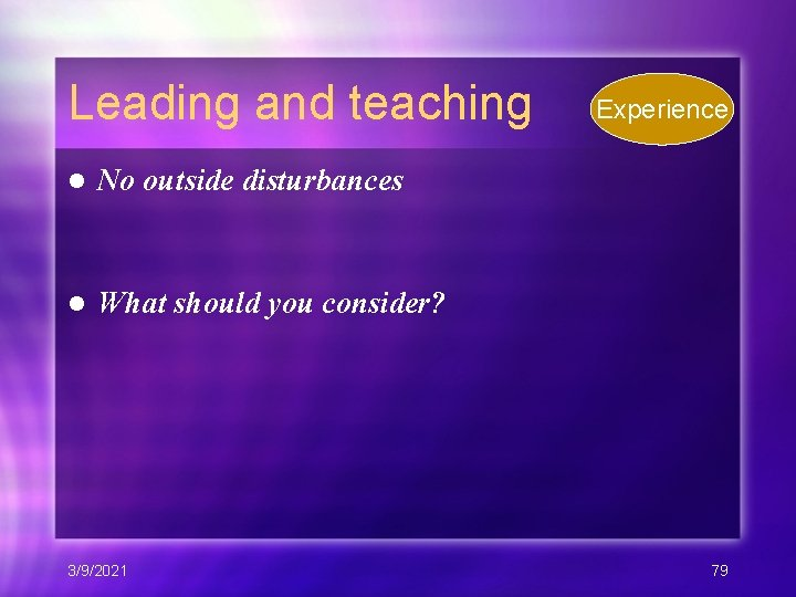 Leading and teaching l No outside disturbances l What should you consider? 3/9/2021 Experience