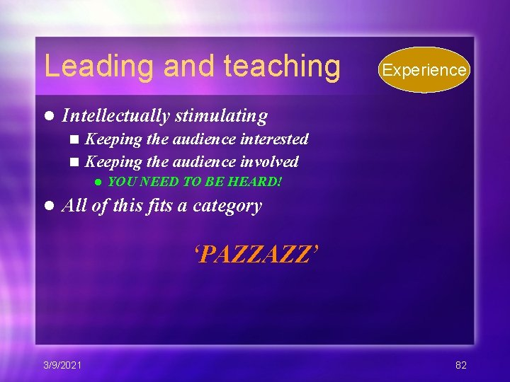 Leading and teaching l Experience Intellectually stimulating Keeping the audience interested n Keeping the