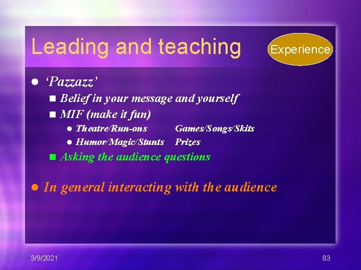 Leading and teaching l Experience 'Pazzazz' Belief in your message and yourself n MIF