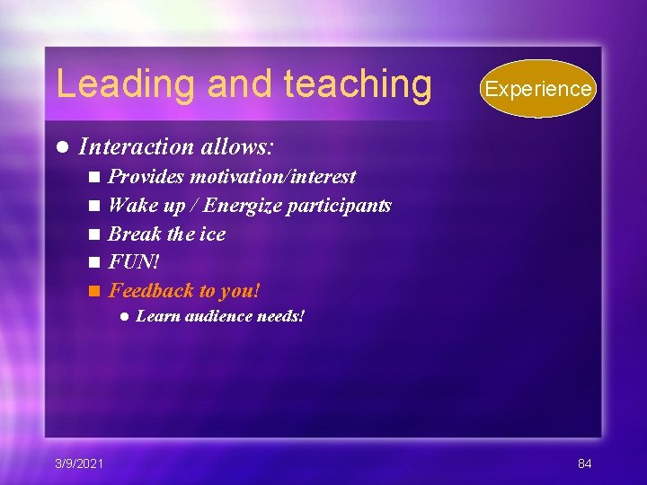 Leading and teaching l Experience Interaction allows: n n n Provides motivation/interest Wake up