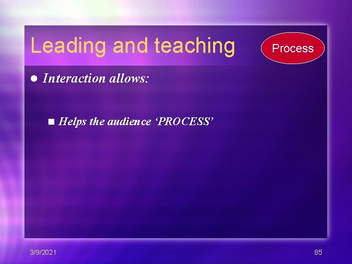 Leading and teaching l Process Interaction allows: n 3/9/2021 Helps the audience 'PROCESS' 85