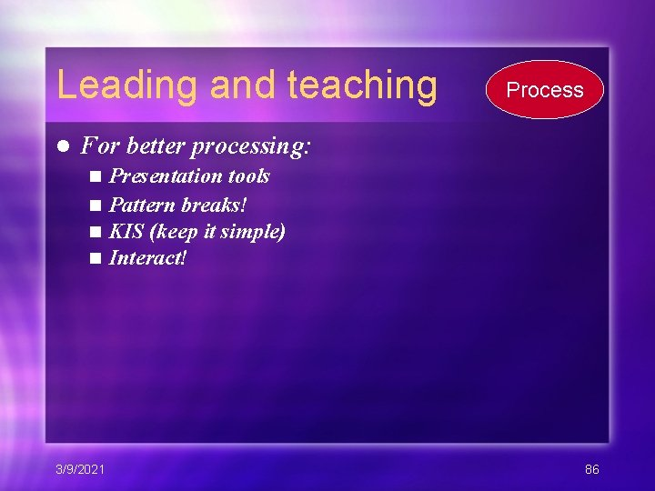 Leading and teaching l Process For better processing: Presentation tools n Pattern breaks! n