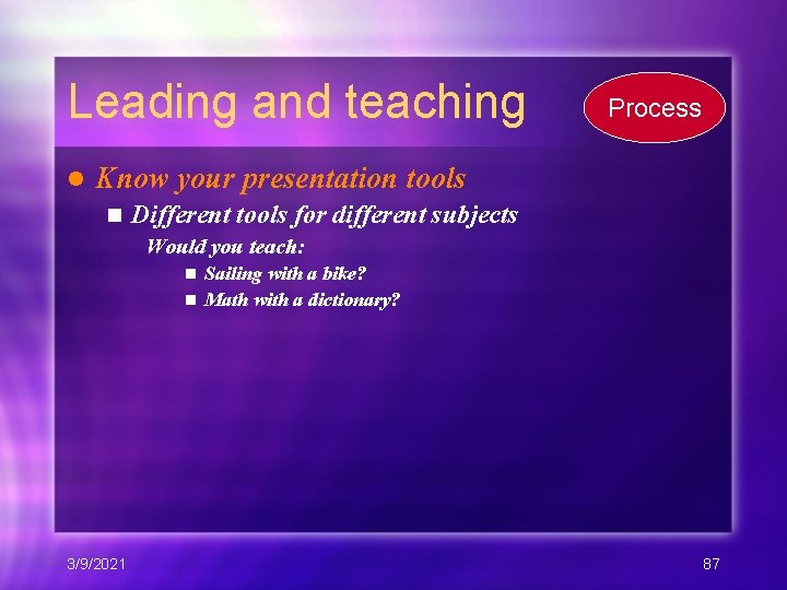 Leading and teaching l Process Know your presentation tools n Different tools for different