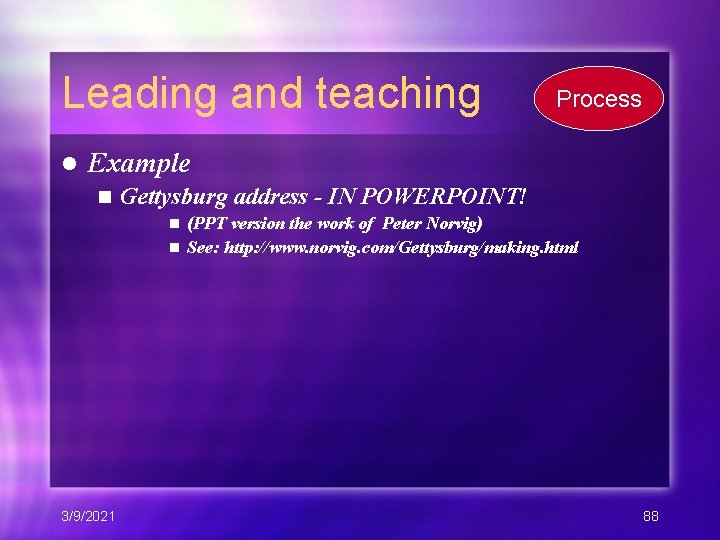 Leading and teaching l Process Example n Gettysburg address - IN POWERPOINT! (PPT version