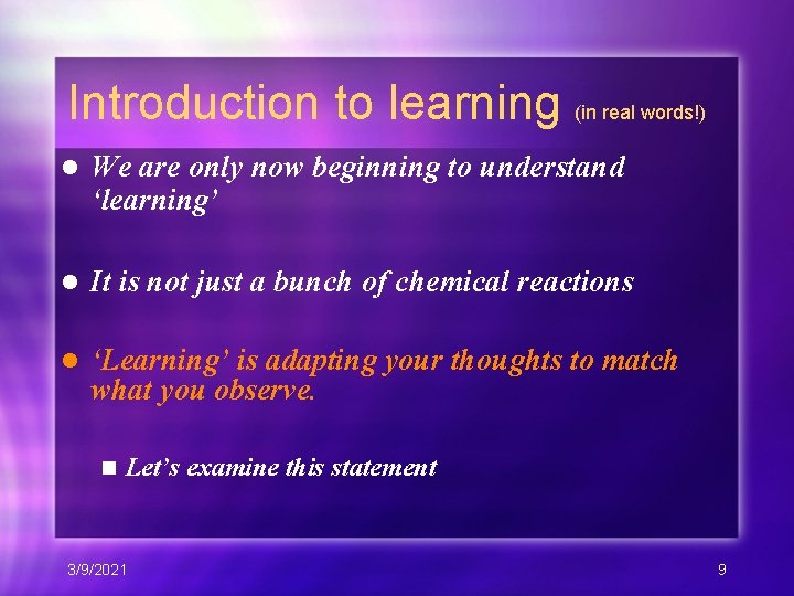 Introduction to learning (in real words!) l We are only now beginning to understand