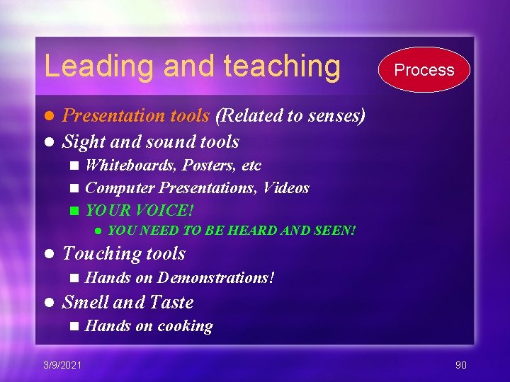 Leading and teaching Process Presentation tools (Related to senses) l Sight and sound tools