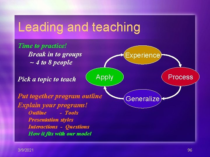 Leading and teaching Time to practice! Break in to groups ~ 4 to 8