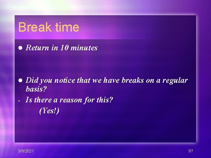 Break time l Return in 10 minutes Did you notice that we have breaks