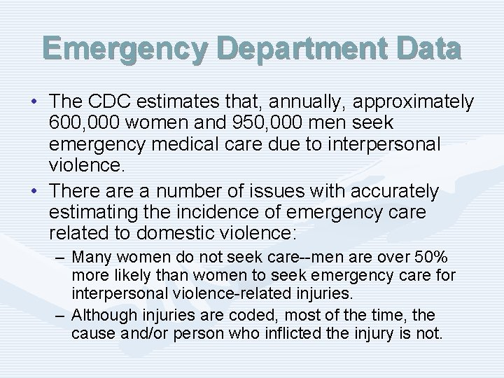 Emergency Department Data • The CDC estimates that, annually, approximately 600, 000 women and