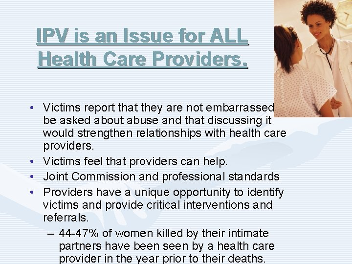 IPV is an Issue for ALL Health Care Providers. • Victims report that they