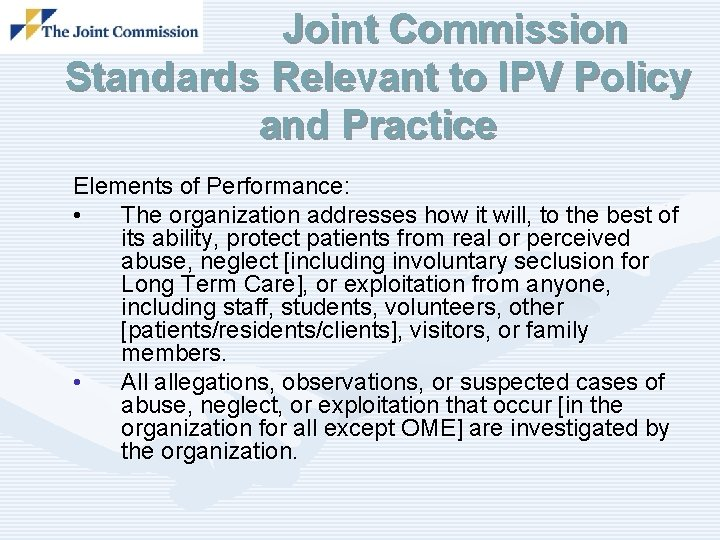 Joint Commission Standards Relevant to IPV Policy and Practice Elements of Performance: • The
