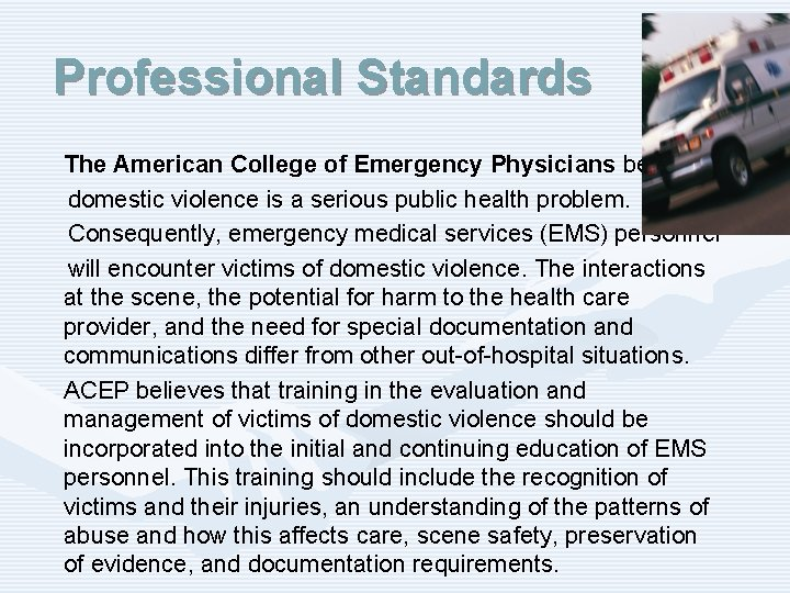 Professional Standards The American College of Emergency Physicians believes domestic violence is a serious