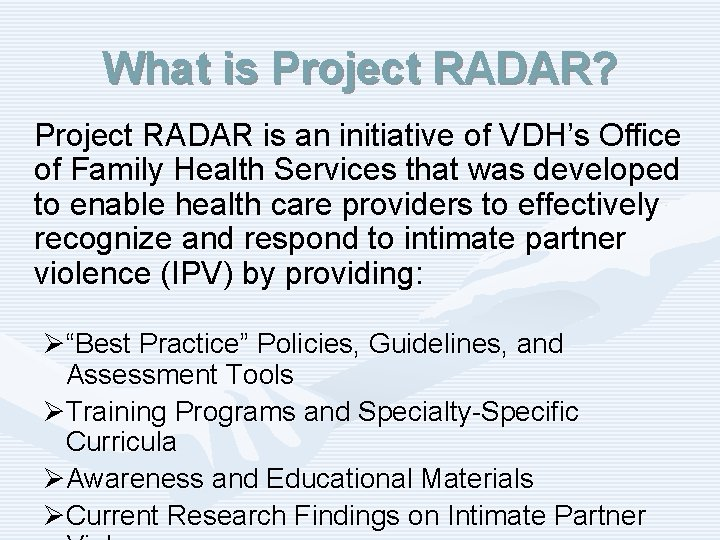 What is Project RADAR? Project RADAR is an initiative of VDH's Office of Family