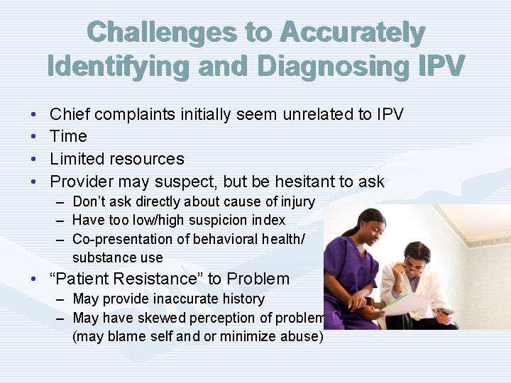 Challenges to Accurately Identifying and Diagnosing IPV • • Chief complaints initially seem unrelated