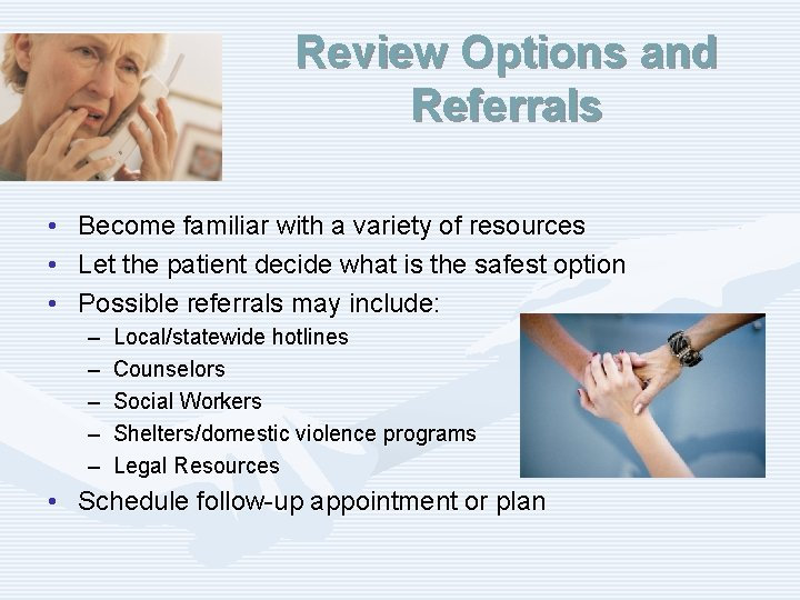 Review Options and Referrals • • • Become familiar with a variety of resources