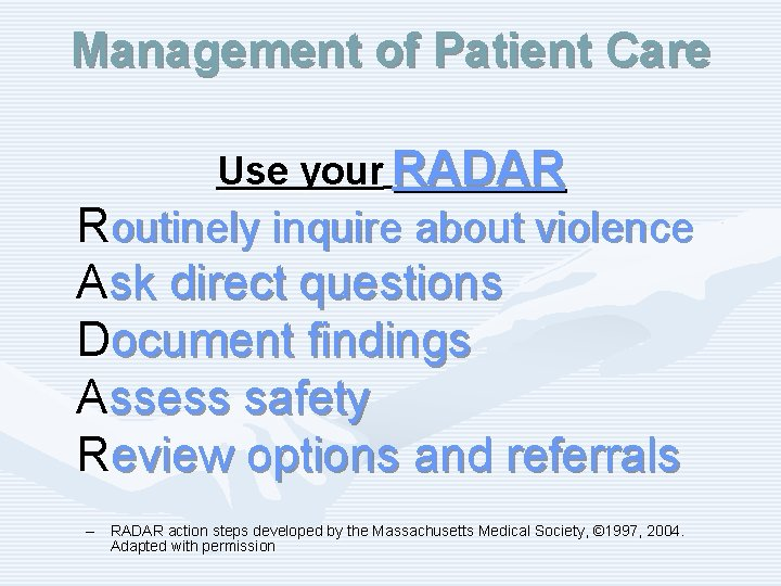 Management of Patient Care Use your RADAR Routinely inquire about violence Ask direct questions