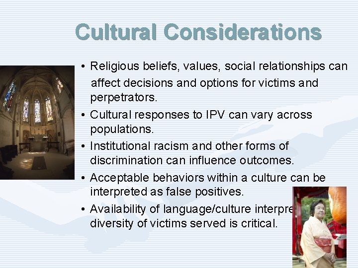 Cultural Considerations • Religious beliefs, values, social relationships can affect decisions and options for