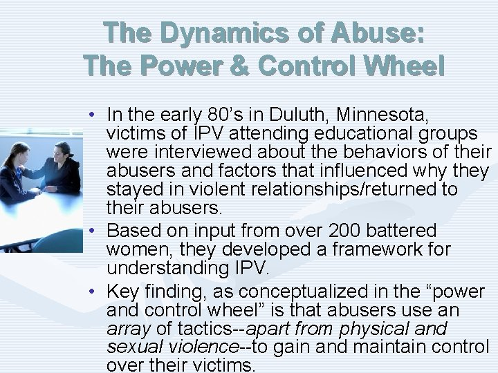 The Dynamics of Abuse: The Power & Control Wheel • In the early 80's