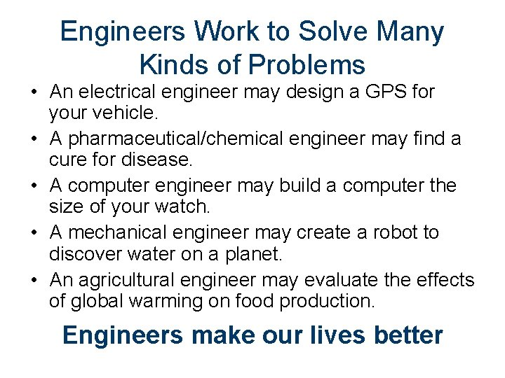 Engineers Work to Solve Many Kinds of Problems • An electrical engineer may design