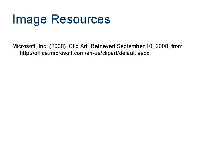 Image Resources Microsoft, Inc. (2008). Clip Art. Retrieved September 10, 2008, from http: //office.