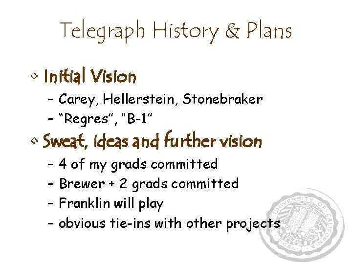 "Telegraph History & Plans • Initial Vision – Carey, Hellerstein, Stonebraker – ""Regres"", ""B-1"""