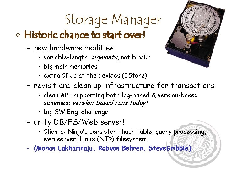 Storage Manager • Historic chance to start over! – new hardware realities • variable-length