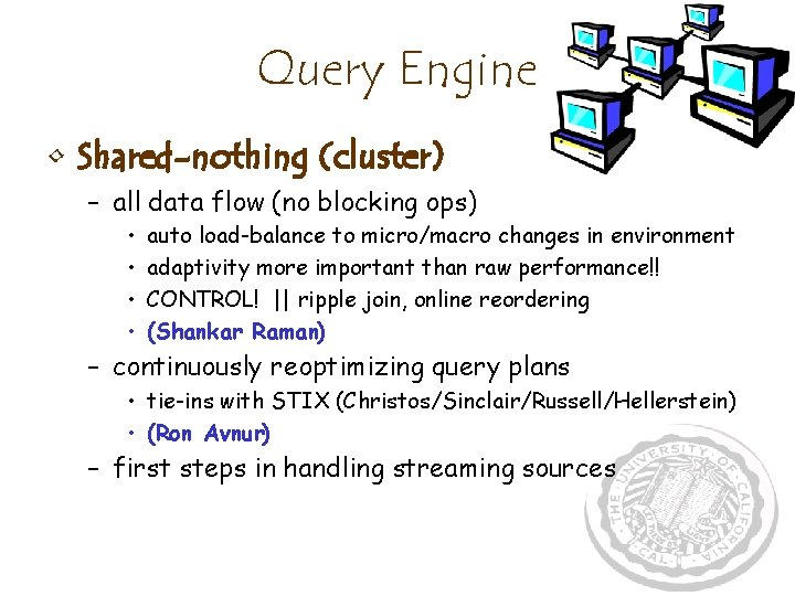 Query Engine • Shared-nothing (cluster) – all data flow (no blocking ops) • •