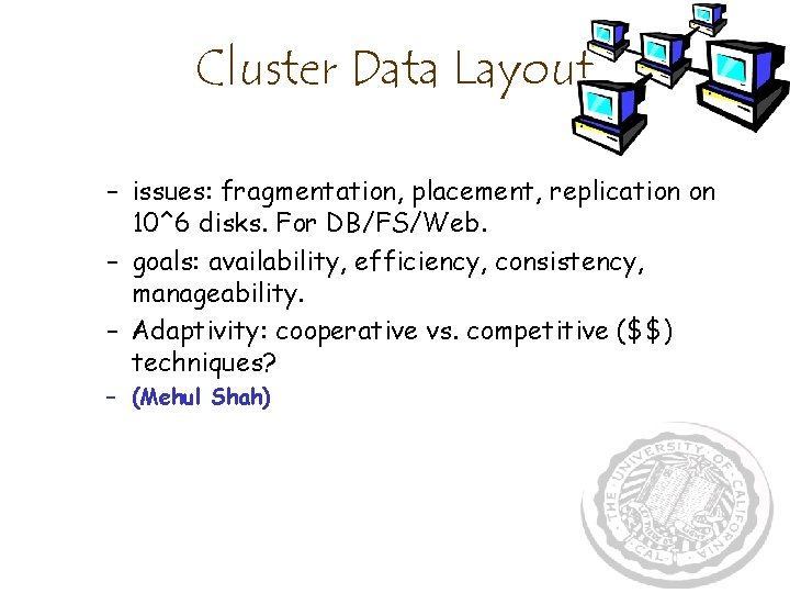 Cluster Data Layout – issues: fragmentation, placement, replication on 10^6 disks. For DB/FS/Web. –
