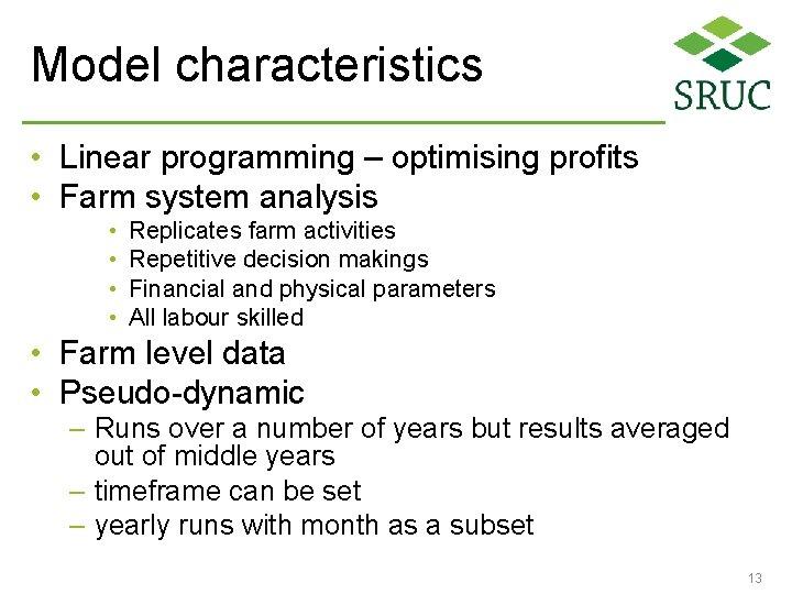 Model characteristics • Linear programming – optimising profits • Farm system analysis • •
