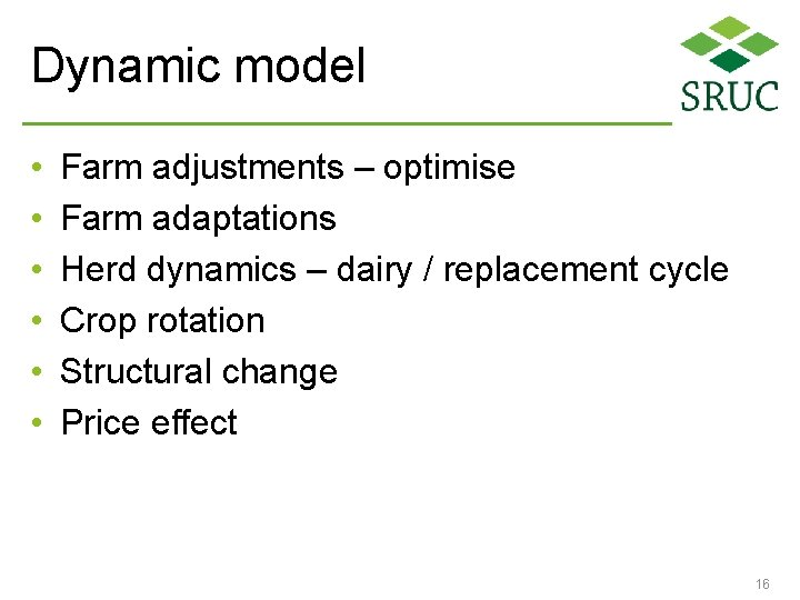 Dynamic model • • • Farm adjustments – optimise Farm adaptations Herd dynamics –