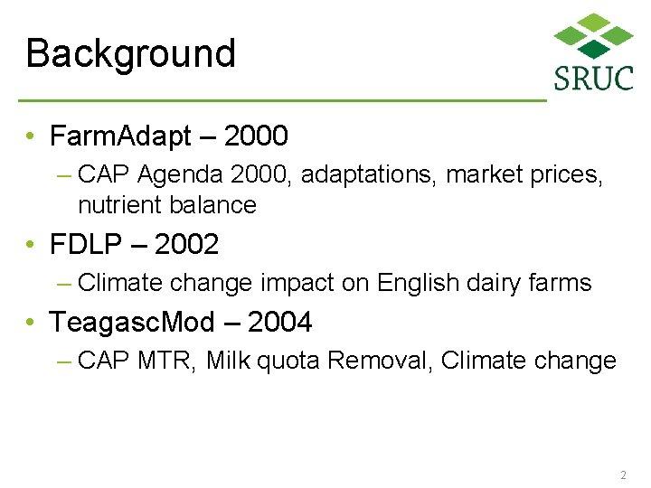 Background • Farm. Adapt – 2000 – CAP Agenda 2000, adaptations, market prices, nutrient