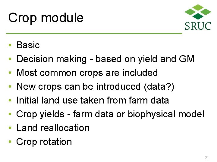 Crop module • • Basic Decision making - based on yield and GM Most