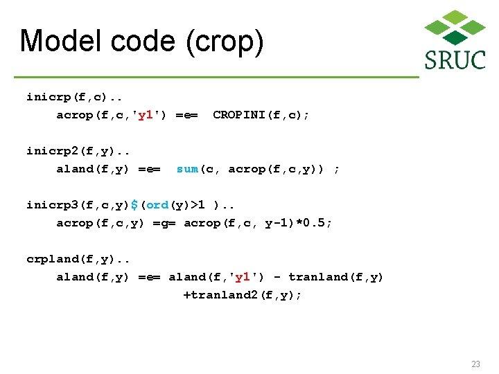 Model code (crop) inicrp(f, c). . acrop(f, c, 'y 1') =e= inicrp 2(f, y).