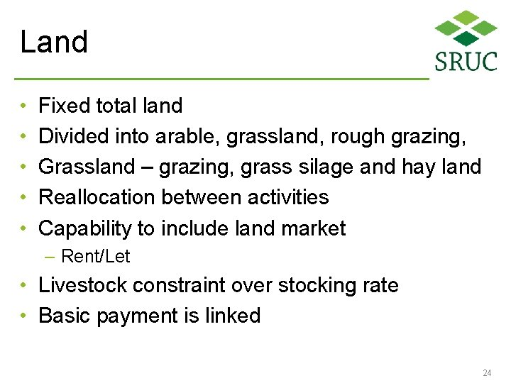 Land • • • Fixed total land Divided into arable, grassland, rough grazing, Grassland