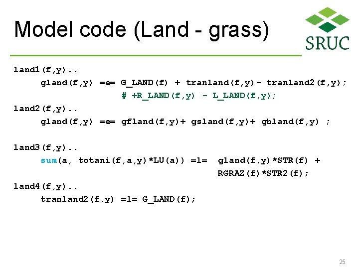 Model code (Land - grass) land 1(f, y). . gland(f, y) =e= G_LAND(f) +