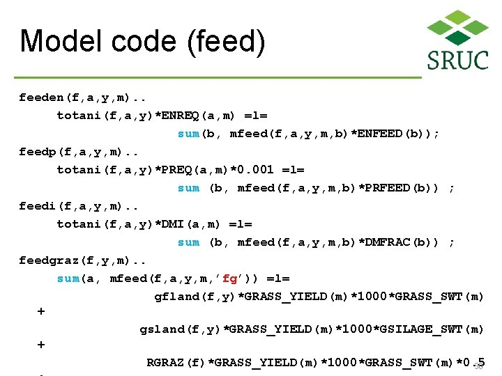 Model code (feed) feeden(f, a, y, m). . totani(f, a, y)*ENREQ(a, m) =l= sum(b,