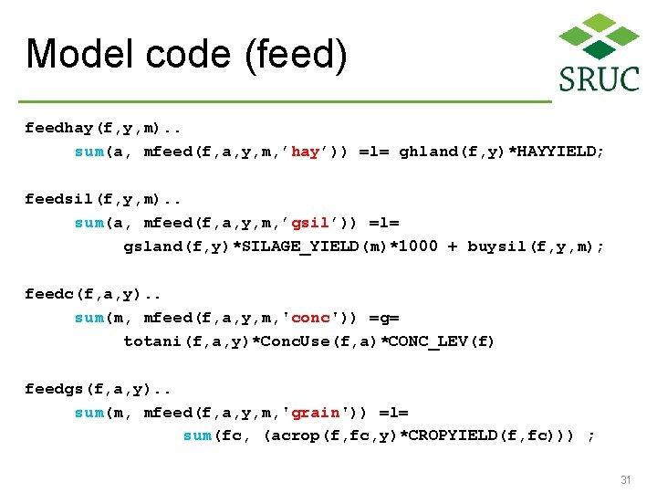 Model code (feed) feedhay(f, y, m). . sum(a, mfeed(f, a, y, m, 'hay')) =l=