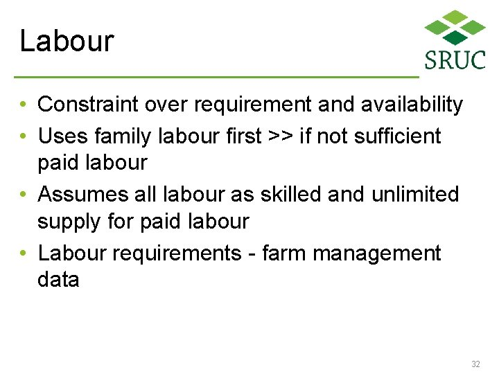 Labour • Constraint over requirement and availability • Uses family labour first >> if