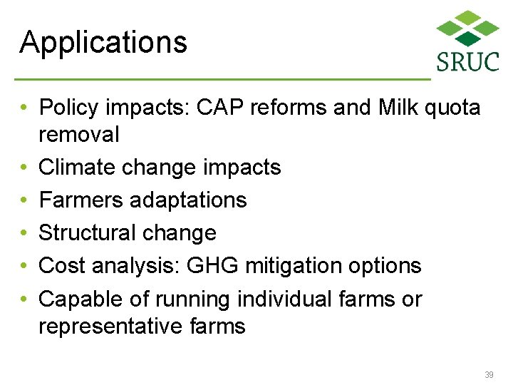 Applications • Policy impacts: CAP reforms and Milk quota removal • Climate change impacts