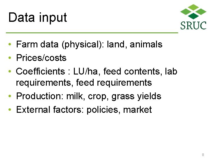 Data input • Farm data (physical): land, animals • Prices/costs • Coefficients : LU/ha,
