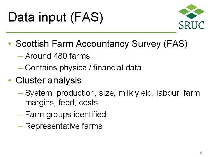 Data input (FAS) • Scottish Farm Accountancy Survey (FAS) – Around 480 farms –