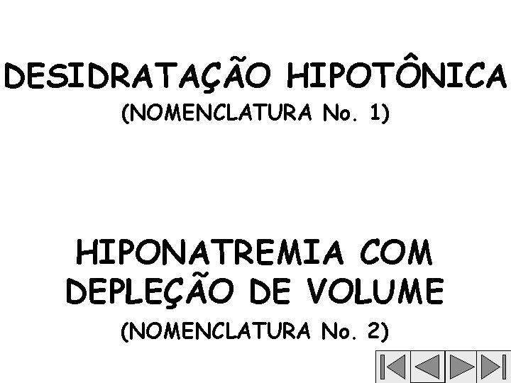 DESIDRATAÇÃO HIPOTÔNICA (NOMENCLATURA No. 1) HIPONATREMIA COM DEPLEÇÃO DE VOLUME (NOMENCLATURA No. 2)