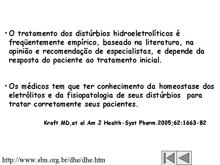 • O tratamento dos distúrbios hidroeletrolíticos é freqüentemente empírico, baseado na literatura, na